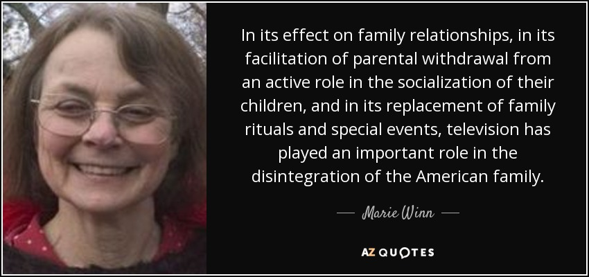 marie winn quote in its effect on family relationships in its