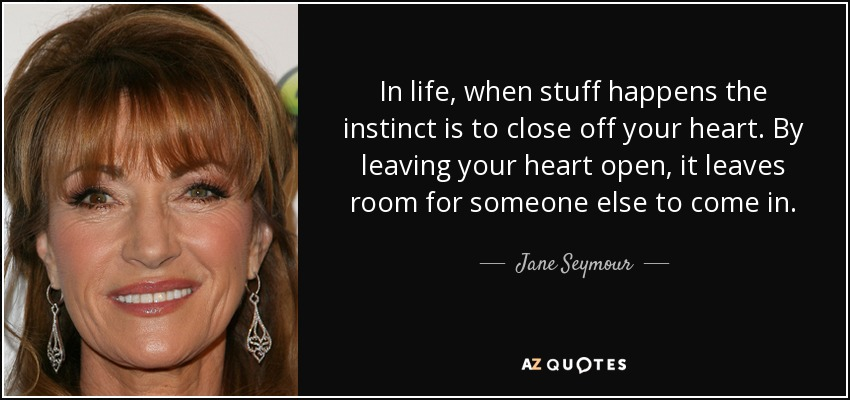 Jane Seymour Quote In Life When Stuff Happens The Instinct Is To