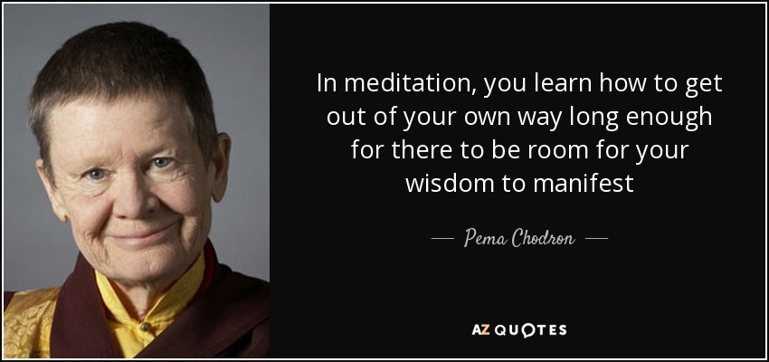 Pema Chodron Quote In Meditation You Learn How To Get Out Of Your