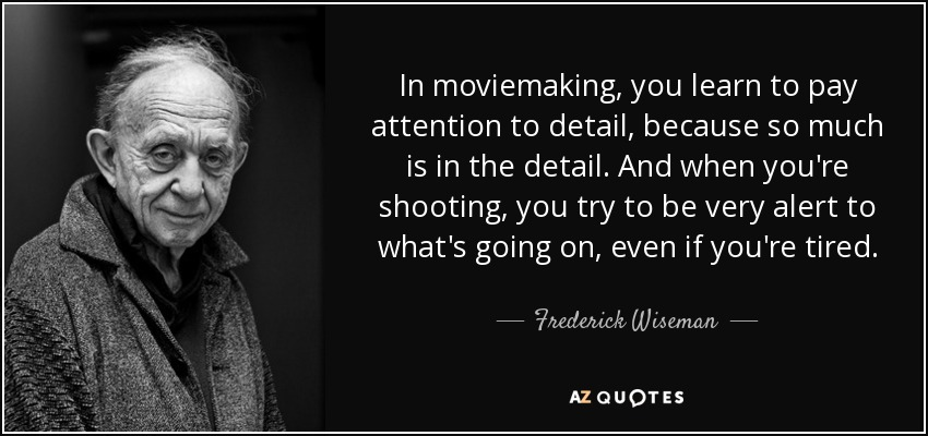 Frederick Wiseman Quote In Moviemaking You Learn To Pay Attention