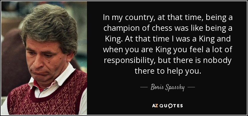 Boris Spassky Quote In My Country At That Time Being A Champion Of