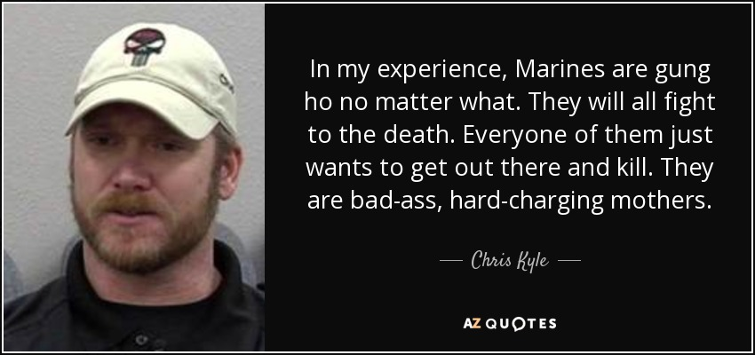Chris Kyle quote: In my experience, Marines are gung ho no matter