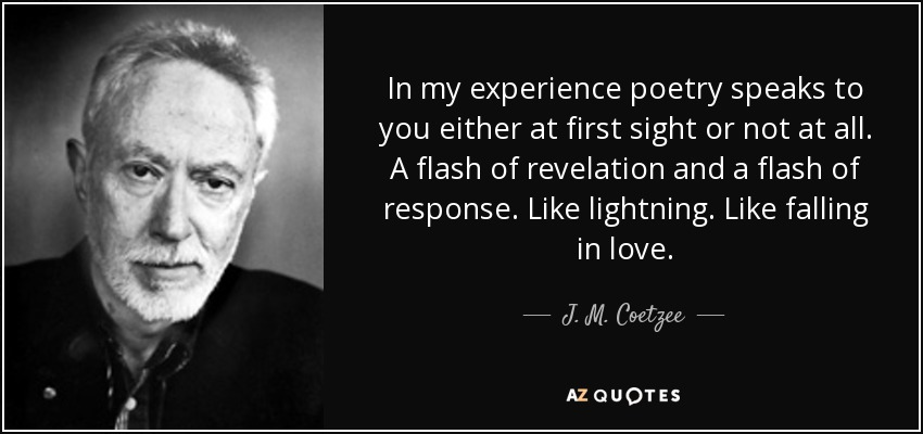 j m coetzee quote in my experience poetry speaks to you either