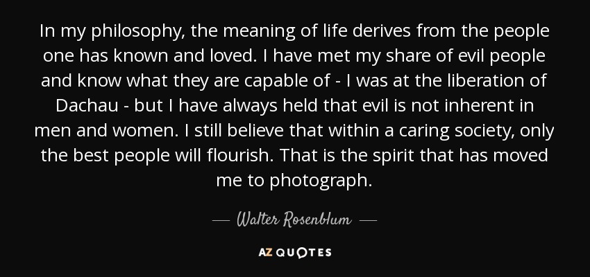 Philosophers Quotes On The Meaning Of Life Entrancing Walter Rosenblum Quote In My Philosophy The Meaning Of Life