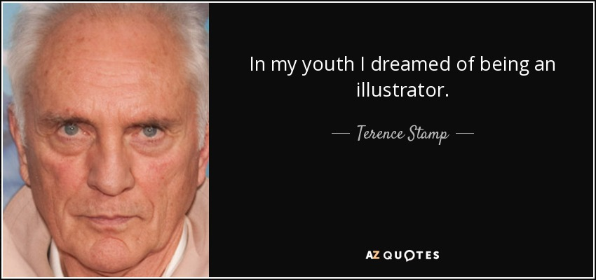 In my youth I dreamed of being an illustrator. - Terence Stamp