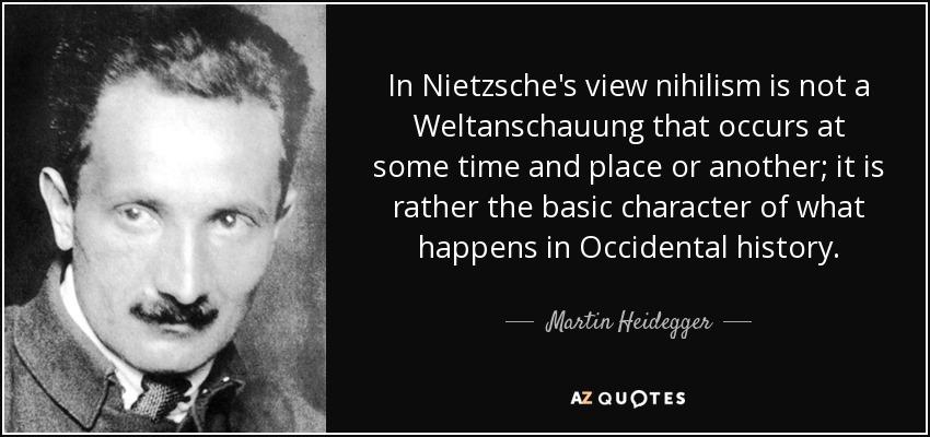 Martin Heidegger Quote In Nietzsches View Nihilism Is Not A