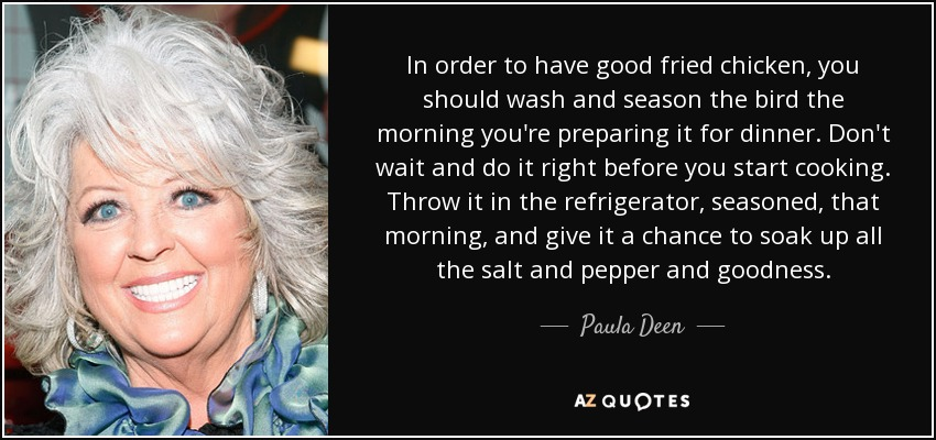 Fried Chicken Funny Quotes: Paula Deen Quote: In Order To Have Good Fried Chicken, You