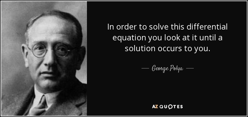 In order to solve this differential equation you look at it until a solution occurs to you. - George Polya