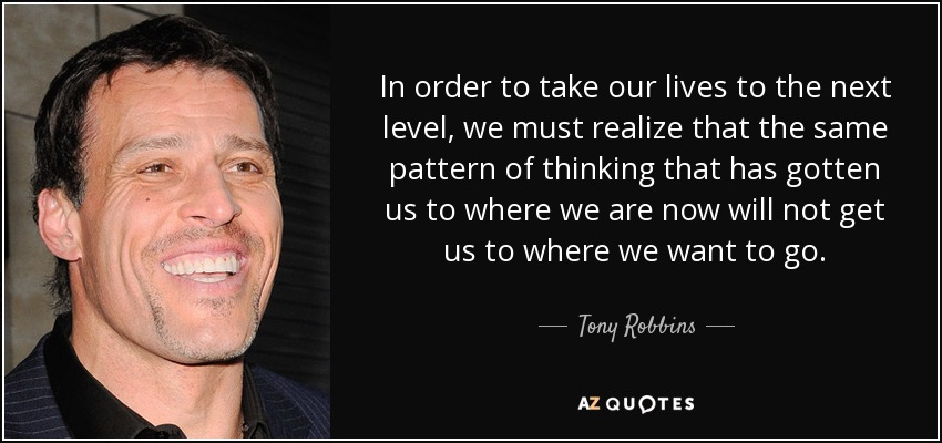 Tony Robbins Quote In Order To Take Our Lives To The Next Level