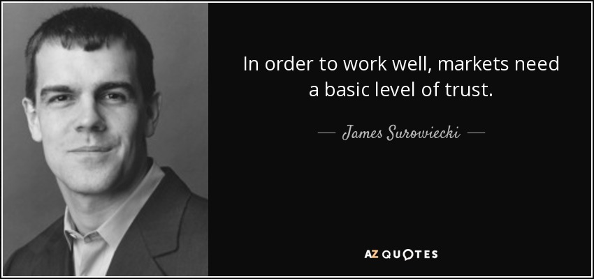 In order to work well, markets need a basic level of trust. - James Surowiecki