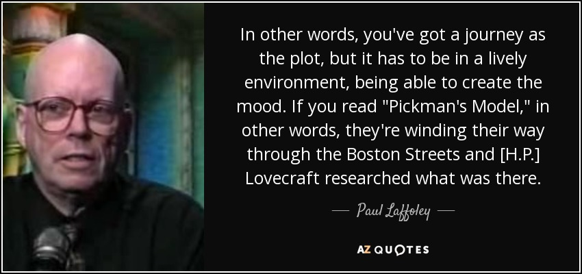 In other words, you've got a journey as the plot, but it has to be in a lively environment, being able to create the mood. If you read