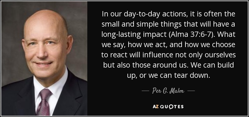 Per G Malm Quote In Our Day To Day Actions It Is Often The Small