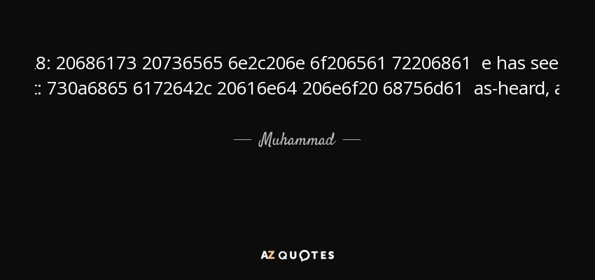 In Paradise there are things which no eye has seen, no ear has heard, and no human mind has thought of. - Muhammad
