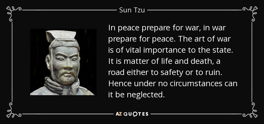 Sun Tzu quote: In peace prepare for war, in war prepare for peace...