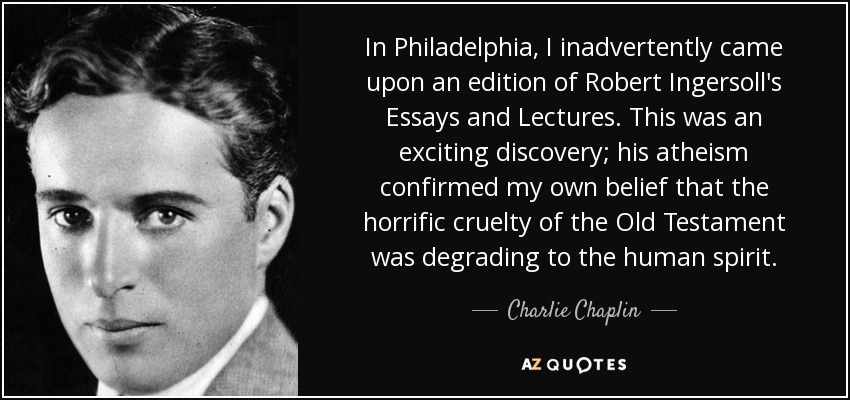 charlie chaplin quote in philadelphia i inadvertently came upon in philadelphia i inadvertently came upon an edition of robert ingersoll s essays and lectures