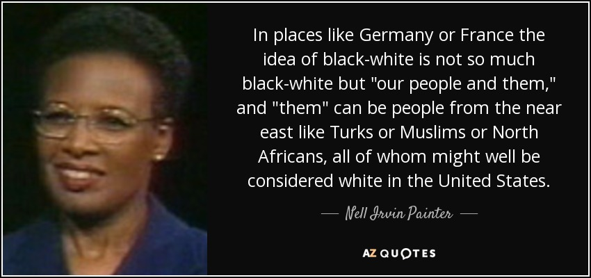 In places like Germany or France the idea of black-white is not so much black-white but
