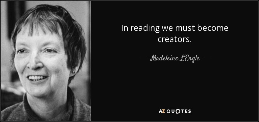 In reading we must become creators. - Madeleine L'Engle