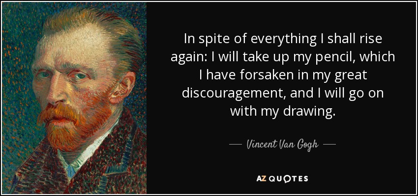 Vincent Van Gogh Quote In Spite Of Everything I Shall Rise Again I