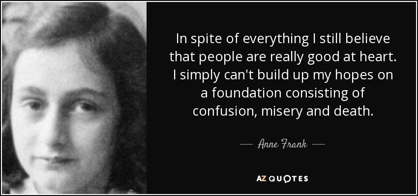 anne frank good at heart Start studying the diary of anne frank learn vocabulary, terms, and more in spite of everything i still believe people are really good at heart mr frank.