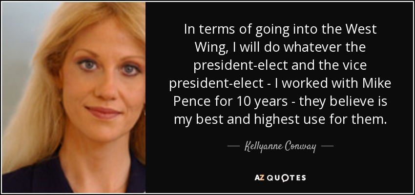 Best West Wing Quotes Kellyanne Conway quote: In terms of going into the West Wing, I  Best West Wing Quotes