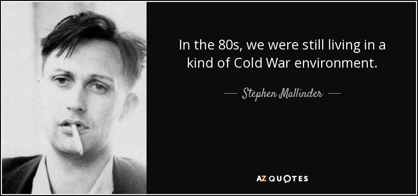In the 80s, we were still living in a kind of Cold War environment. - Stephen Mallinder