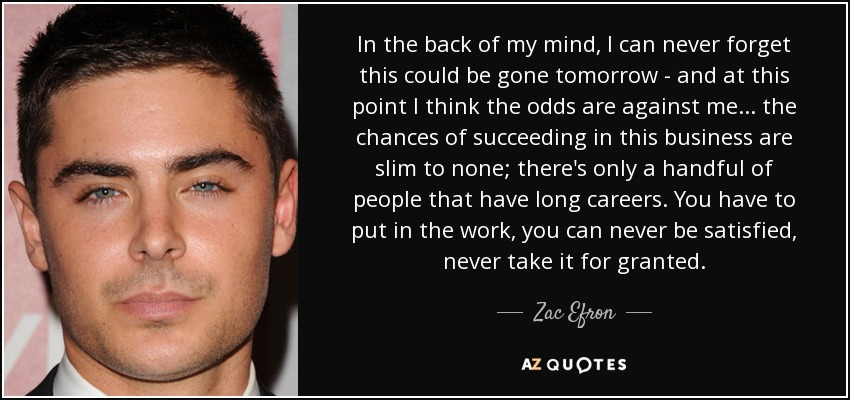 Zac Efron Quote In The Back Of My Mind I Can Never Forget