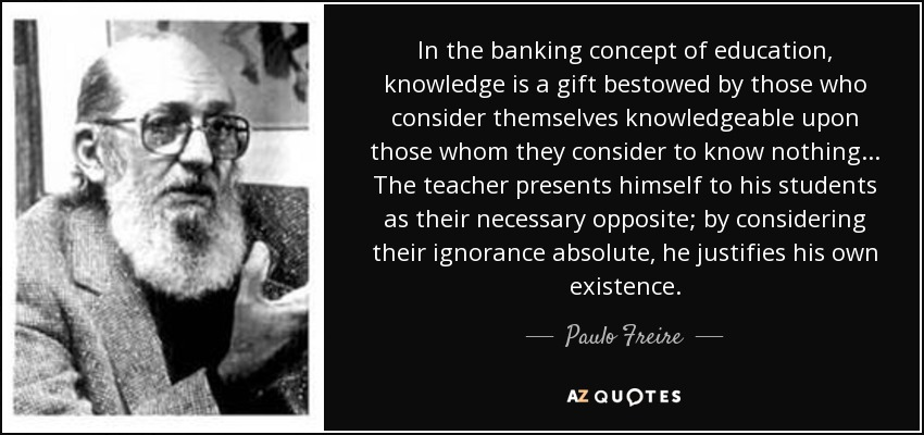 paulo freire banking concept of education essay Which both paulo freire and mike rose have also discussed in their essays the banking concept of education and  i just wanna be average respectively, which are: i) banking concept of education paulo freire.