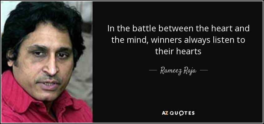 Rameez Raja Quote In The Battle Between The Heart And The Mind