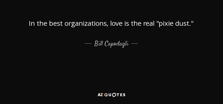 In the best organizations, love is the real