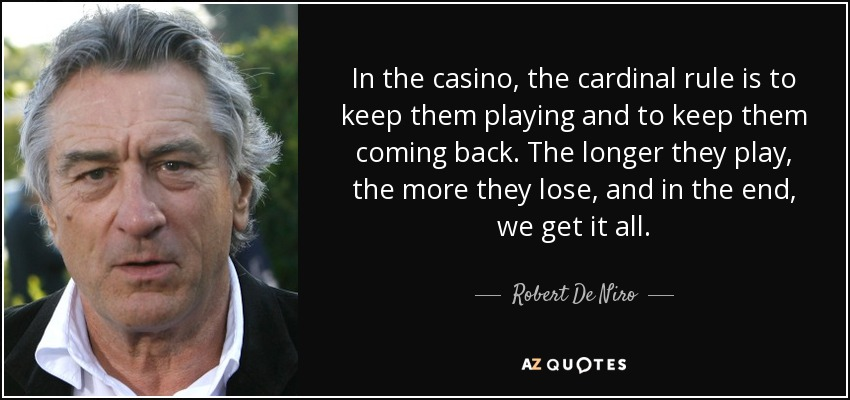 robert de niro quote in the casino the cardinal rule is to keep them. Black Bedroom Furniture Sets. Home Design Ideas