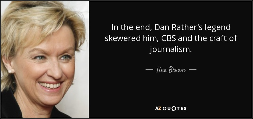 In the end, Dan Rather's legend skewered him, CBS and the craft of journalism. - Tina Brown