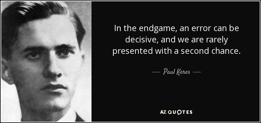 In the endgame, an error can be decisive, and we are rarely presented with a second chance. - Paul Keres