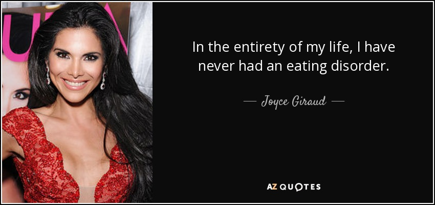 In the entirety of my life, I have never had an eating disorder. - Joyce Giraud