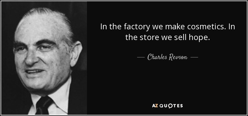 In the factory we make cosmetics. In the store we sell hope. - Charles Revson