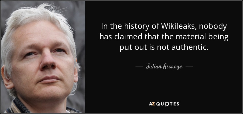 In the history of Wikileaks, nobody has claimed that the material being put out is not authentic. - Julian Assange