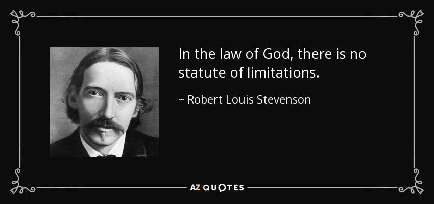 In the law of God, there is no statute of limitations. - Robert Louis Stevenson