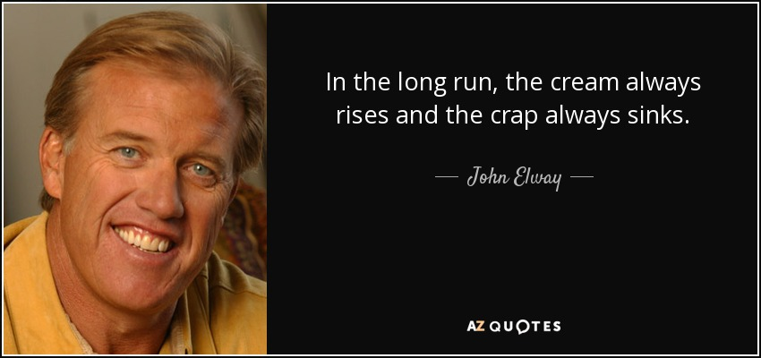 Brett Favre Funny Quotes: John Elway Quote: In The Long Run, The Cream Always Rises