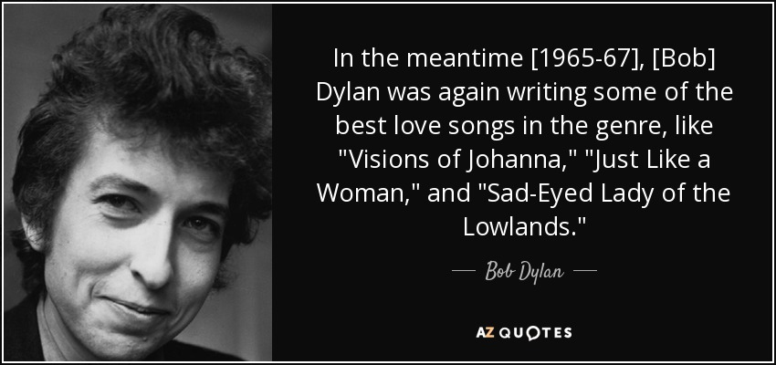 In the meantime [1965-67], [Bob] Dylan was again writing some of the best love songs in the genre, like