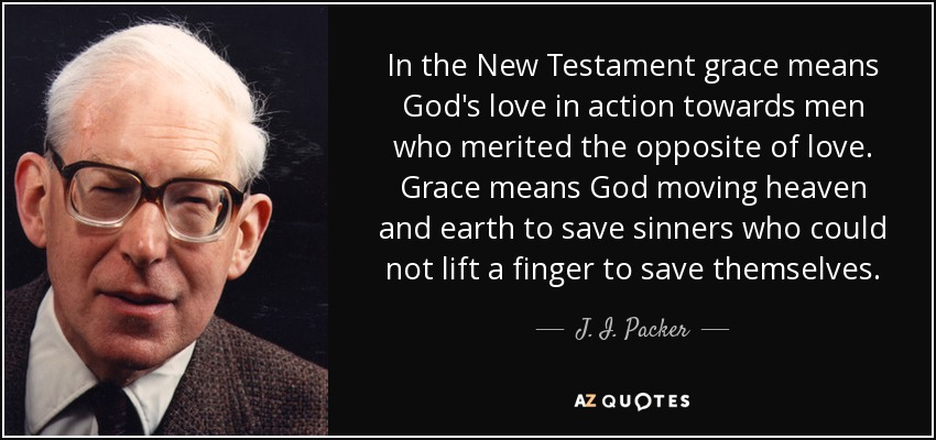 J I Packer Quote In The New Testament Grace Means God S Love In