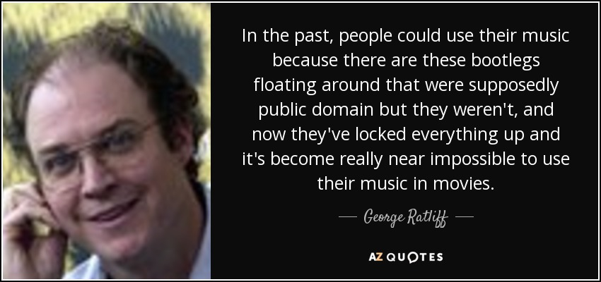 George Ratliff quote: In the past, people could use their music