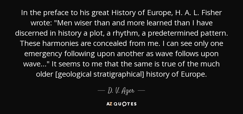 In the preface to his great History of Europe, H. A. L. Fisher wrote: