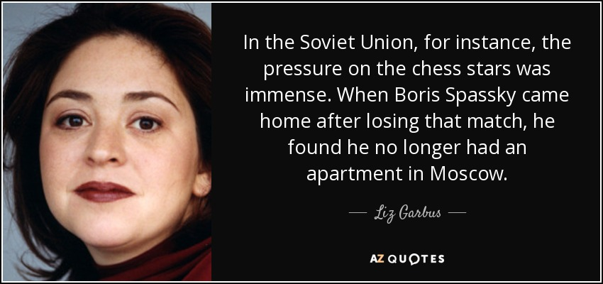 Liz Garbus quote: In the Soviet Union, for instance, the pressure on