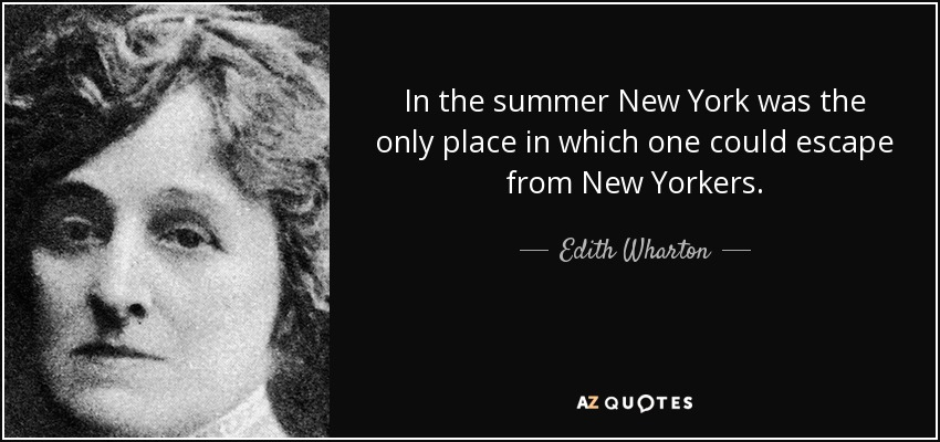 ...In the summer New York was the only place in which one could escape from New Yorkers... - Edith Wharton