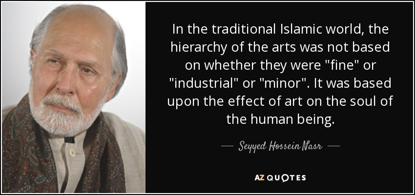 In the traditional Islamic world, the hierarchy of the arts was not based on whether they were