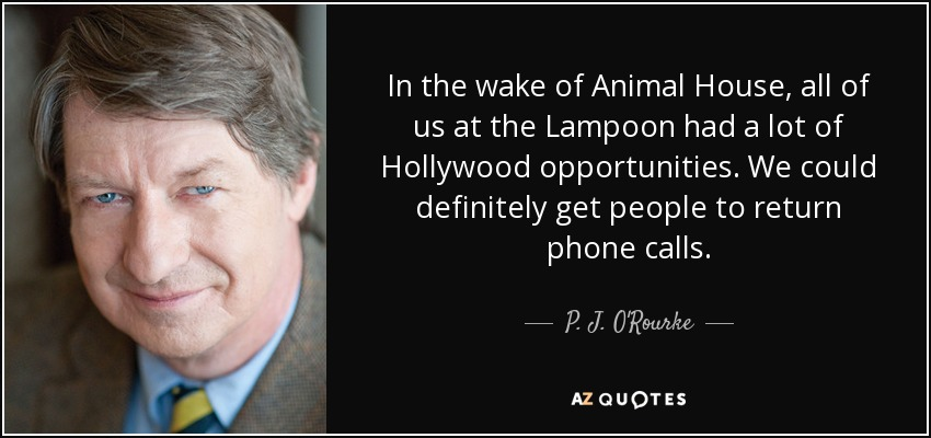 P J O Rourke Quote In The Wake Of Animal House All Of Us At