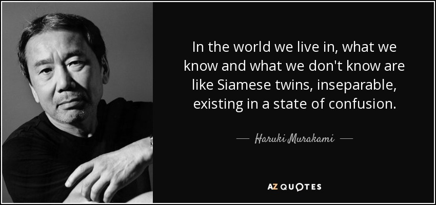 Haruki Murakami Quote In The World We Live In What We Know And