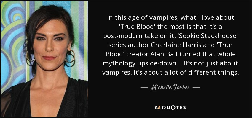 Michelle Forbes Quote In This Age Of Vampires What I Love About