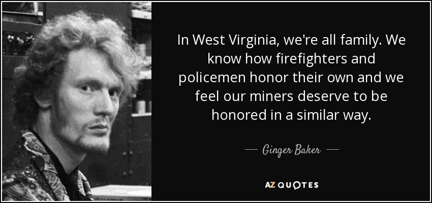 Ginger Baker quote: In West Virginia, we're all family  We