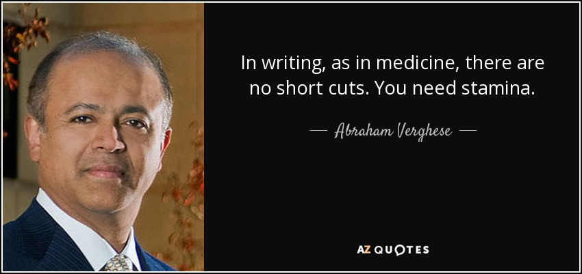 In writing, as in medicine, there are no short cuts. You need stamina. - Abraham Verghese