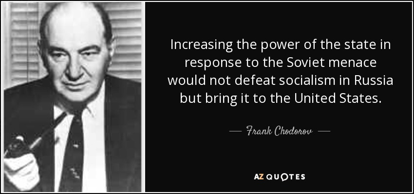 Increasing the power of the state in response to the Soviet menace would not defeat socialism in Russia but bring it to the United States. - Frank Chodorov